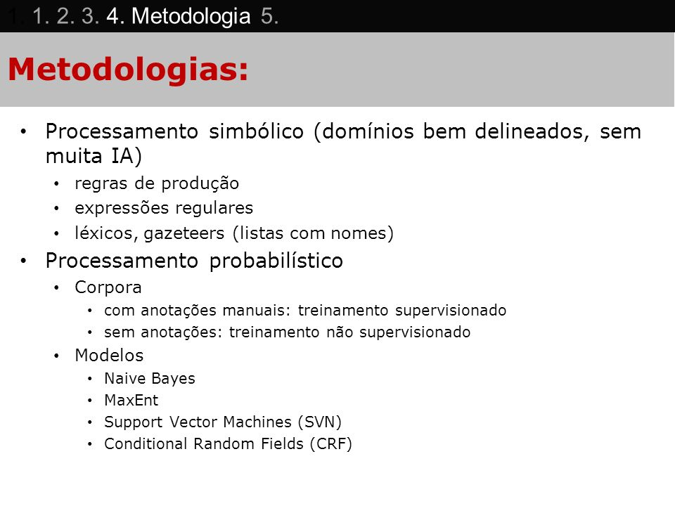 Metodologias: Processamento simbólico (domínios bem delineados, sem muita IA) regras de produção expressões regulares léxicos, gazeteers (listas com n