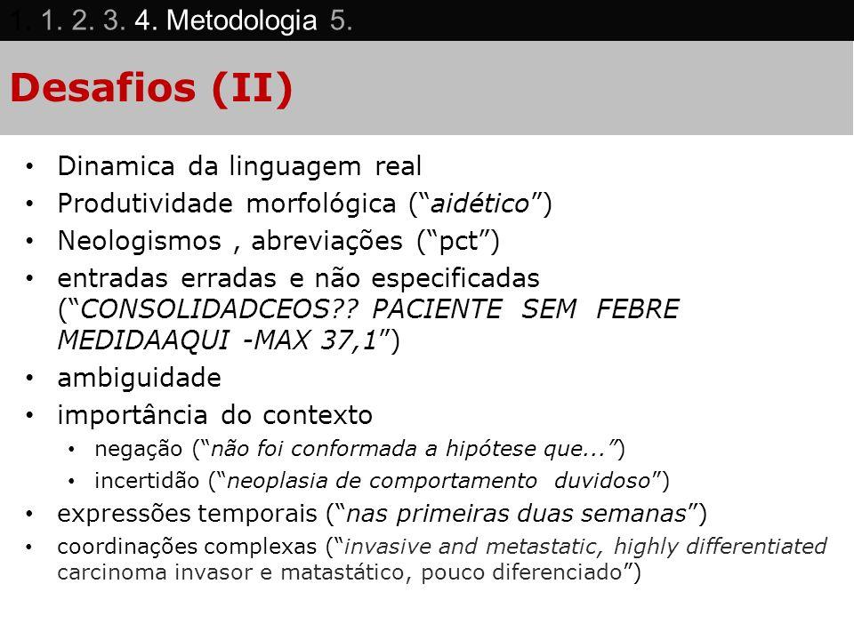 Desafios (II) Dinamica da linguagem real Produtividade morfológica (aidético) Neologismos, abreviações (pct) entradas erradas e não especificadas (CON