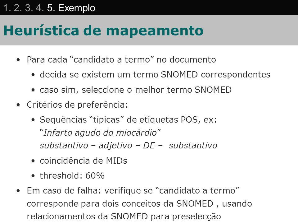 Heurística de mapeamento Para cada candidato a termo no documento decida se existem um termo SNOMED correspondentes caso sim, seleccione o melhor term