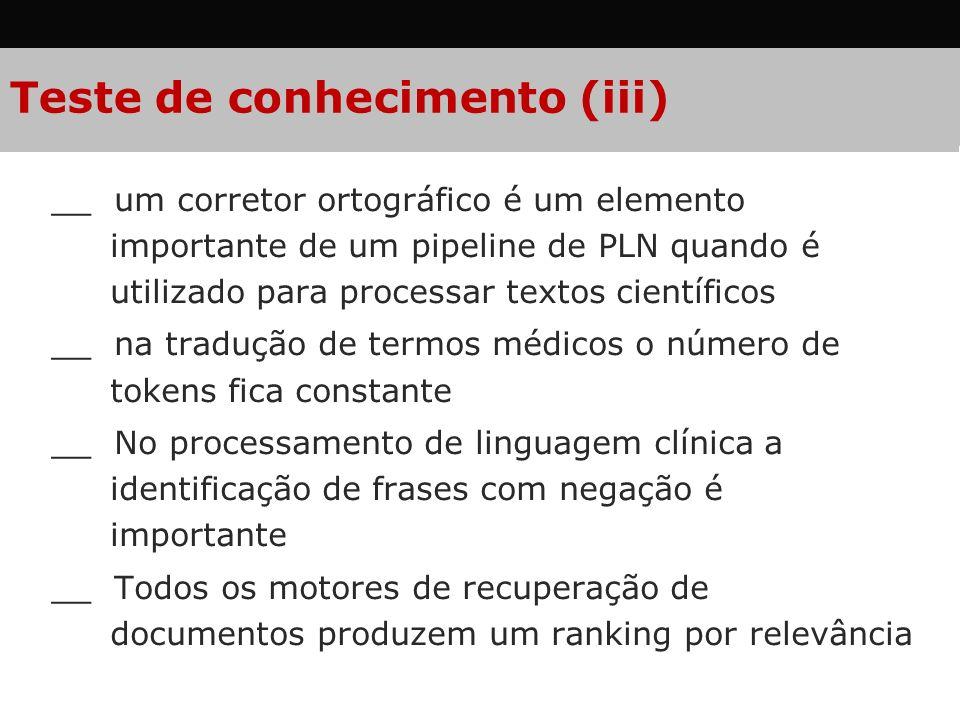 Conclusão Teste de conhecimento (iii) __ um corretor ortográfico é um elemento importante de um pipeline de PLN quando é utilizado para processar text