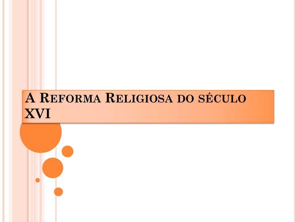 A R EFORMA R ELIGIOSA DO SÉCULO XVI