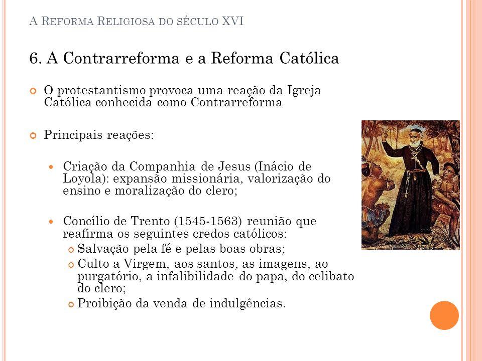 A R EFORMA R ELIGIOSA DO SÉCULO XVI 6. A Contrarreforma e a Reforma Católica O protestantismo provoca uma reação da Igreja Católica conhecida como Con