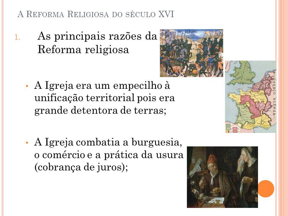 A R EFORMA R ELIGIOSA DO SÉCULO XVI 1. As principais razões da Reforma religiosa A Igreja era um empecilho à unificação territorial pois era grande de