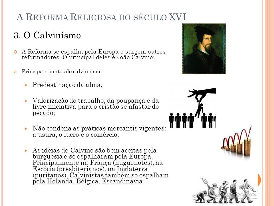 A R EFORMA R ELIGIOSA DO SÉCULO XVI 3. O Calvinismo A Reforma se espalha pela Europa e surgem outros reformadores. O principal deles é João Calvino; P