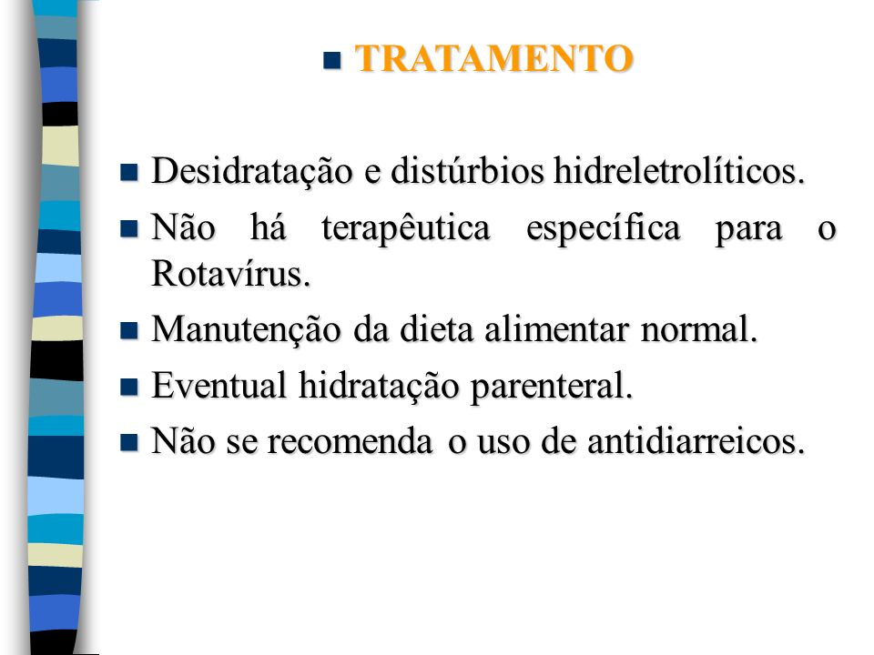 TRATAMENTO TRATAMENTO Desidratação e distúrbios hidreletrolíticos. Desidratação e distúrbios hidreletrolíticos. Não há terapêutica específica para o R