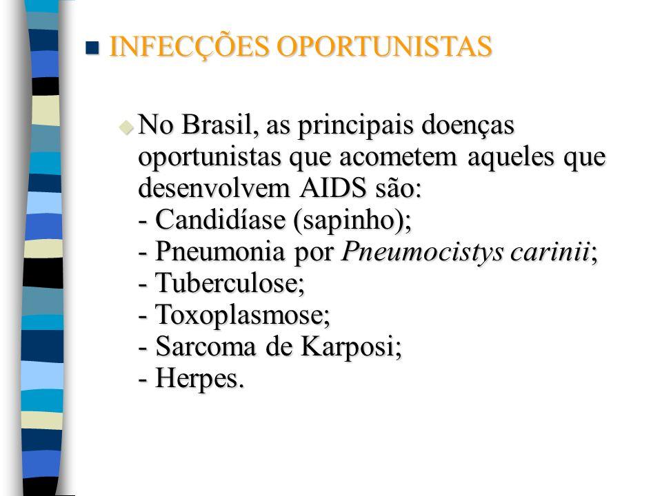 INFECÇÕES OPORTUNISTAS INFECÇÕES OPORTUNISTAS No Brasil, as principais doenças oportunistas que acometem aqueles que desenvolvem AIDS são: - Candidías
