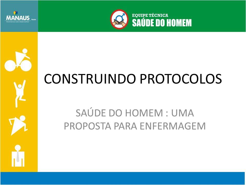 CONSTRUINDO PROTOCOLOS SAÚDE DO HOMEM : UMA PROPOSTA PARA ENFERMAGEM