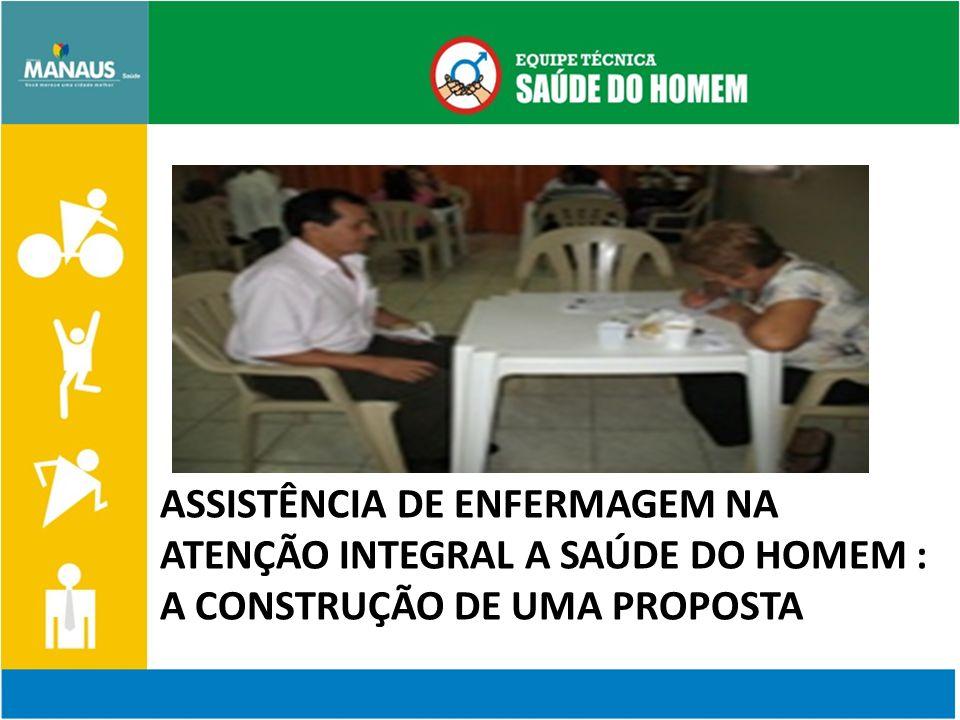 ASSISTÊNCIA DE ENFERMAGEM NA ATENÇÃO INTEGRAL A SAÚDE DO HOMEM : A CONSTRUÇÃO DE UMA PROPOSTA