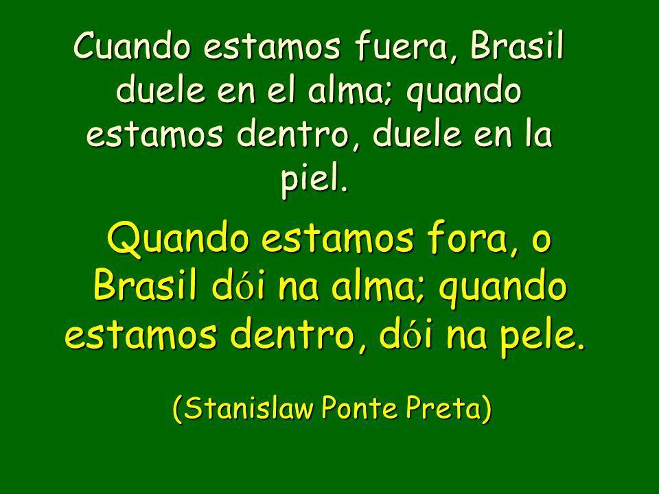 Quando estamos fora, o Brasil d ó i na alma; quando estamos dentro, d ó i na pele.
