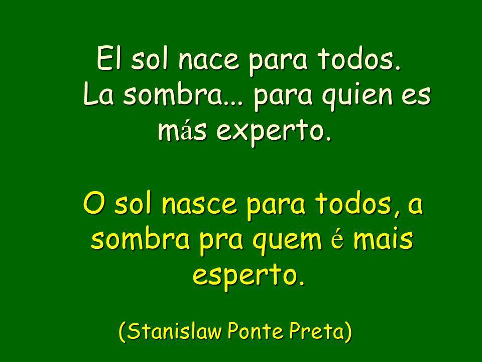 Esperanto é a l í ngua universal que não se fala em lugar nenhum. (Stanislaw Ponte Preta) (Stanislaw Ponte Preta) El Esperanto es una lengua universal