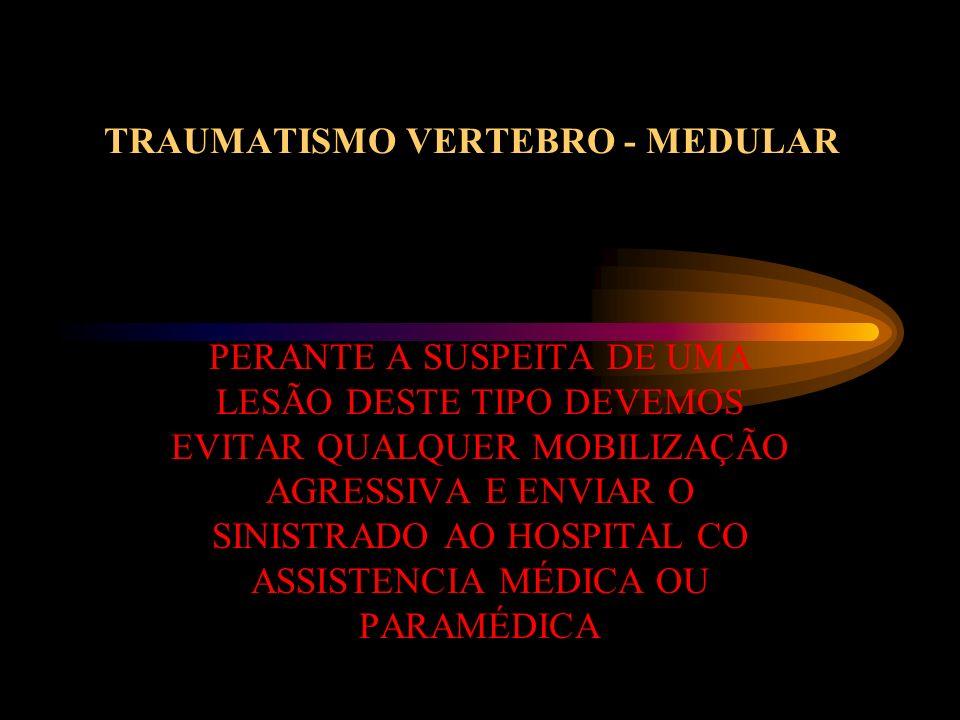 TRAUMATISMO VERTEBRO-MEDULAR PROVOCADOS POR IMPACTO DIRECTO OU INDIRECTO SOBRE QUALQUER DOS SEGMENTOS DA COLUNA PODEM CONSISTIR EM : FRACTURAS DAS VÉRTEBRAS LUXAÇÕES LESÕES MISTAS PODEM APRESENTAR OU NÃO LESÃO NEUROLÓGICA ASSOCIADA O NIVEL A QUE A MEDULA É ATINGIDA DITA A GRAVIDADE DA INCAPACIDADE E O PROGNÓSTICO
