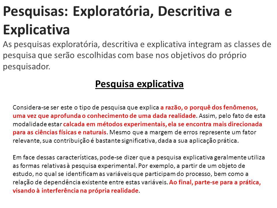 Pesquisas: Exploratória, Descritiva e Explicativa As pesquisas exploratória, descritiva e explicativa integram as classes de pesquisa que serão escolh