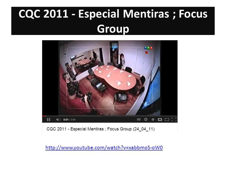 CQC 2011 - Especial Mentiras ; Focus Group http://www.youtube.com/watch?v=xabbmoS-oW0