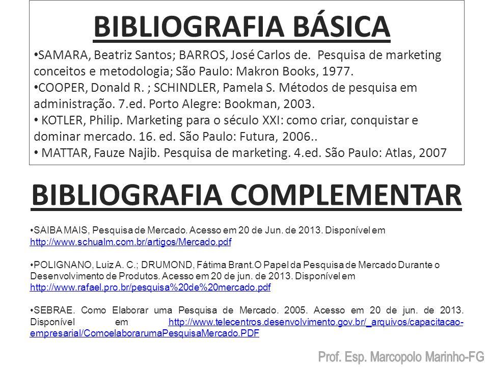 BIBLIOGRAFIA BÁSICA SAMARA, Beatriz Santos; BARROS, José Carlos de. Pesquisa de marketing conceitos e metodologia; São Paulo: Makron Books, 1977. COOP
