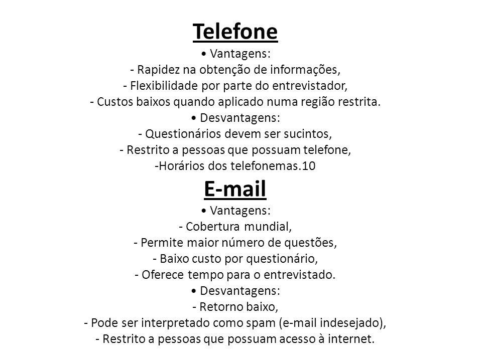 Telefone Vantagens: - Rapidez na obtenção de informações, - Flexibilidade por parte do entrevistador, - Custos baixos quando aplicado numa região rest