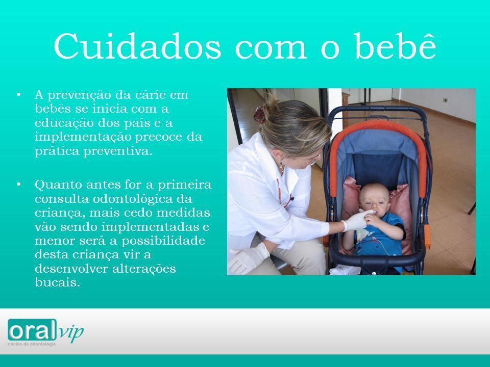 Cuidados com o bebê A prevenção da cárie em bebês se inicia com a educação dos pais e a implementação precoce da prática preventiva.