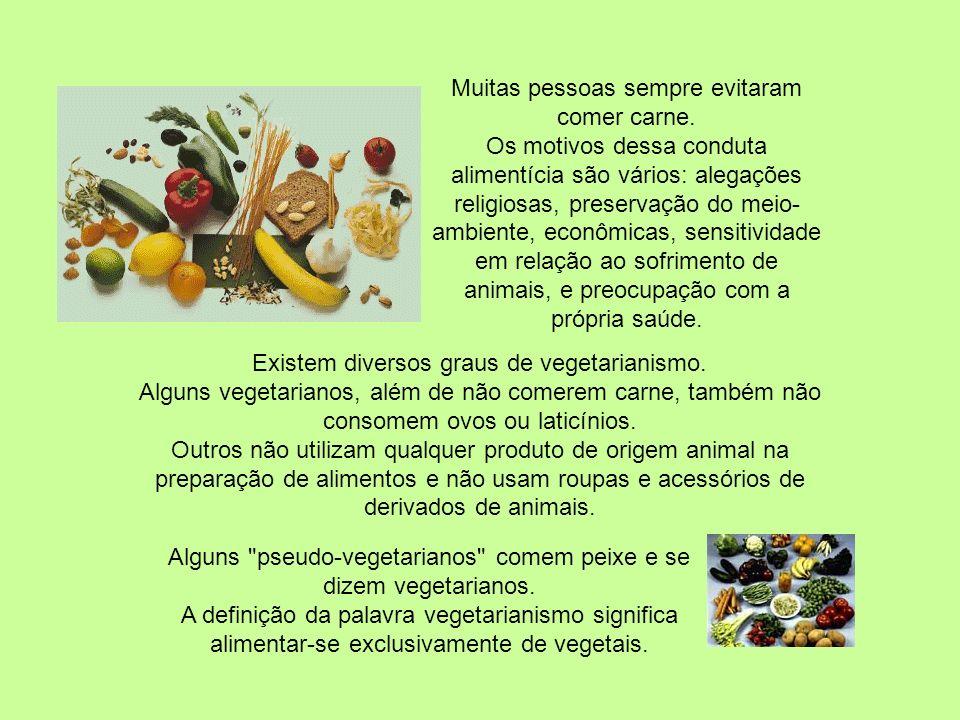 Existem diversos graus de vegetarianismo.