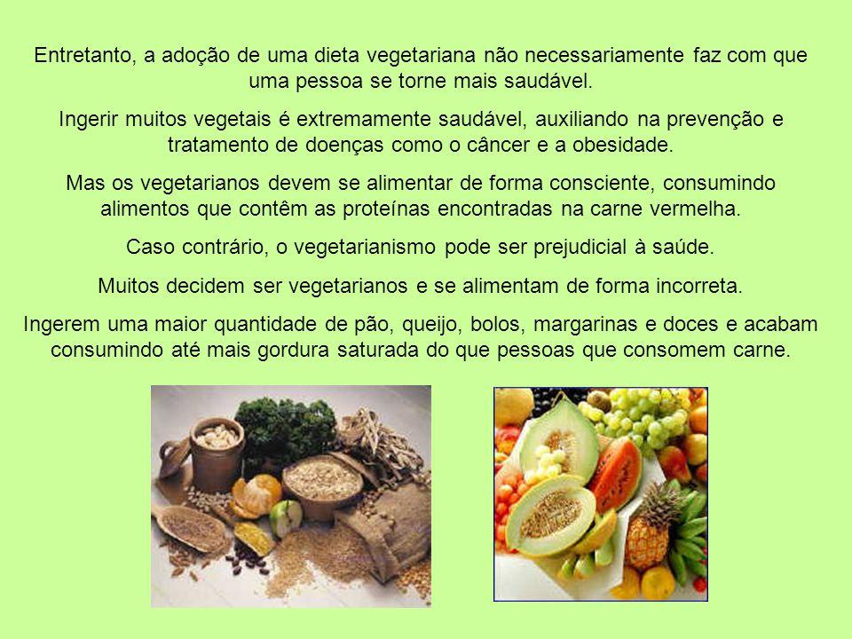 Entretanto, a adoção de uma dieta vegetariana não necessariamente faz com que uma pessoa se torne mais saudável.