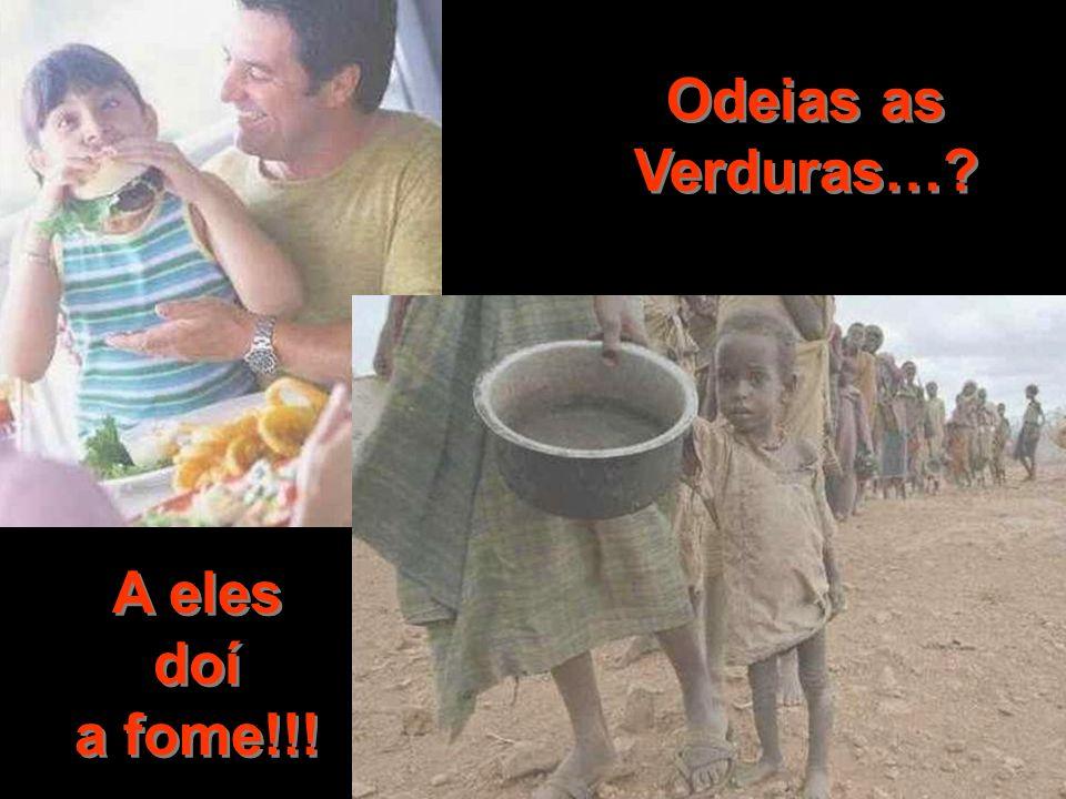 Odeias as Verduras…? A eles doí a fome!!!