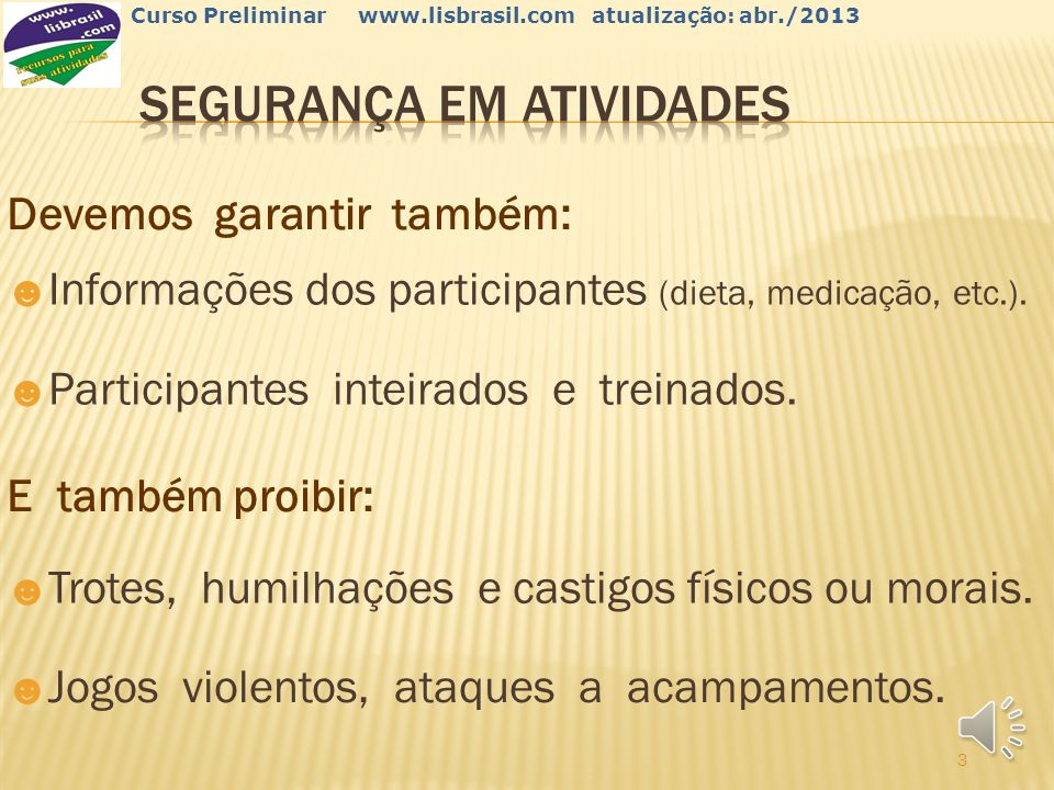 2 Curso Preliminar www.lisbrasil.com atualização: abr./2013 Essa deve ser a primeira preocupação, tanto dos escotistas, como dos dirigentes, e requer: Adultos capacitados, habilitados e responsáveis.