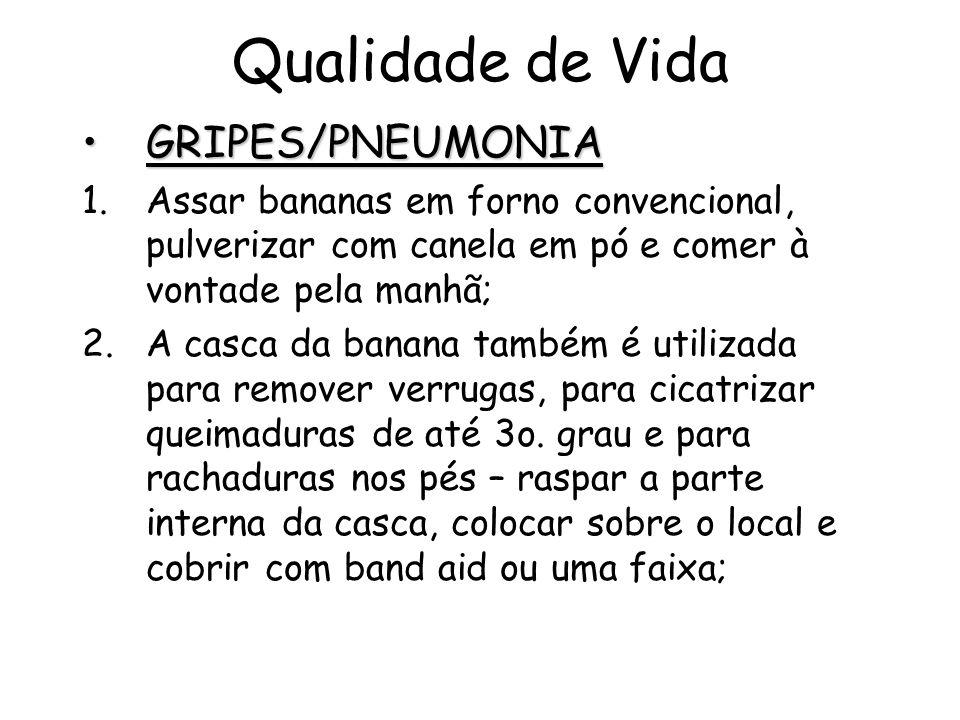 Qualidade de Vida GRIPES/PNEUMONIAGRIPES/PNEUMONIA 1.Assar bananas em forno convencional, pulverizar com canela em pó e comer à vontade pela manhã; 2.