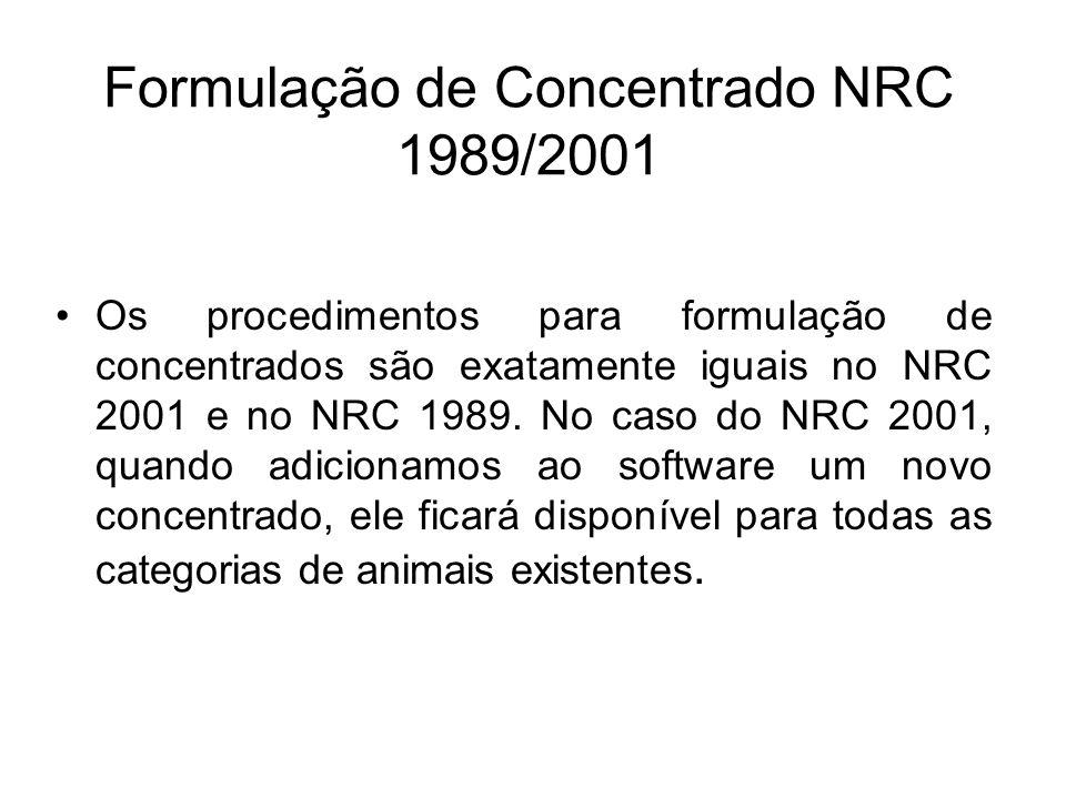 Formulação de Concentrado NRC 1989/2001 Os procedimentos para formulação de concentrados são exatamente iguais no NRC 2001 e no NRC 1989. No caso do N