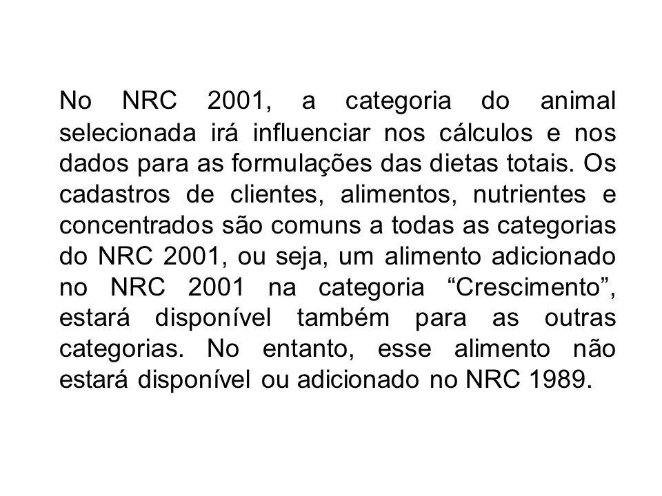 No NRC 2001, a categoria do animal selecionada irá influenciar nos cálculos e nos dados para as formulações das dietas totais. Os cadastros de cliente