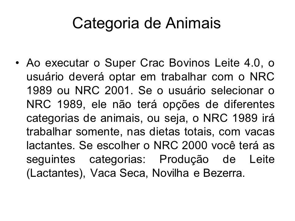 Categoria de Animais Ao executar o Super Crac Bovinos Leite 4.0, o usuário deverá optar em trabalhar com o NRC 1989 ou NRC 2001. Se o usuário selecion