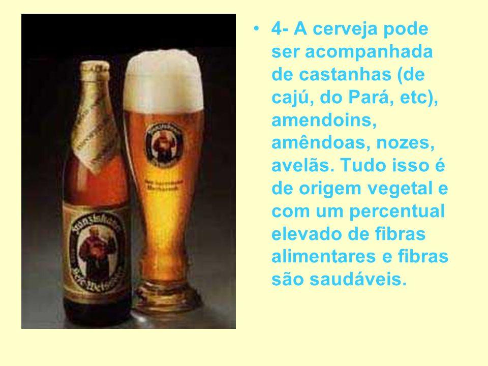 4- A cerveja pode ser acompanhada de castanhas (de cajú, do Pará, etc), amendoins, amêndoas, nozes, avelãs. Tudo isso é de origem vegetal e com um per