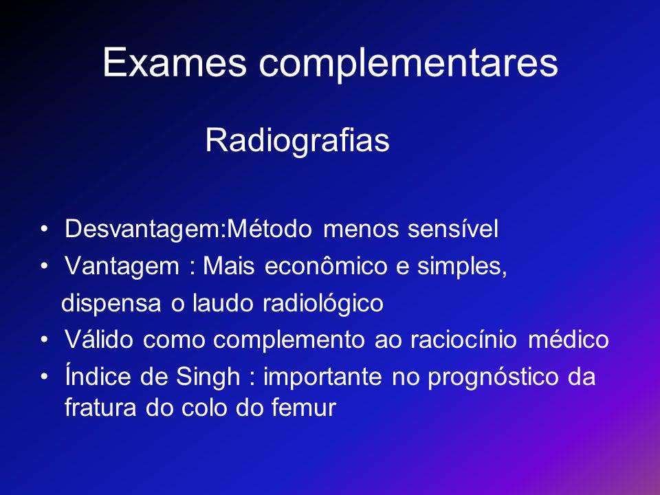 Exames complementares Radiografias Desvantagem:Método menos sensível Vantagem : Mais econômico e simples, dispensa o laudo radiológico Válido como com
