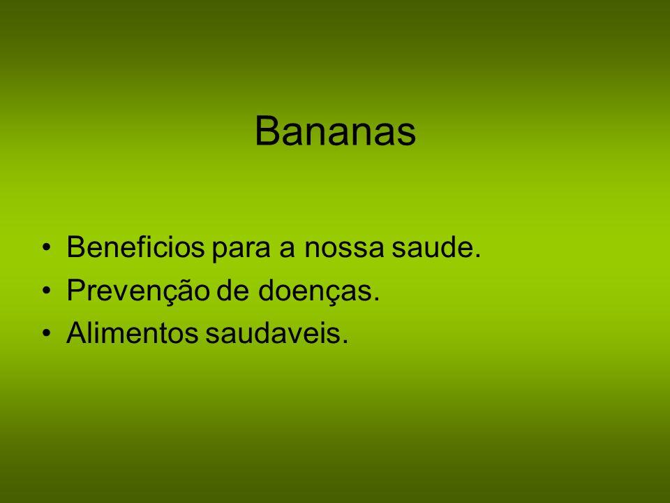 Bananas Beneficios para a nossa saude. Prevenção de doenças. Alimentos saudaveis.
