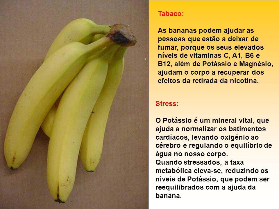 Tabaco: As bananas podem ajudar as pessoas que estão a deixar de fumar, porque os seus elevados níveis de vitaminas C, A1, B6 e B12, além de Potássio
