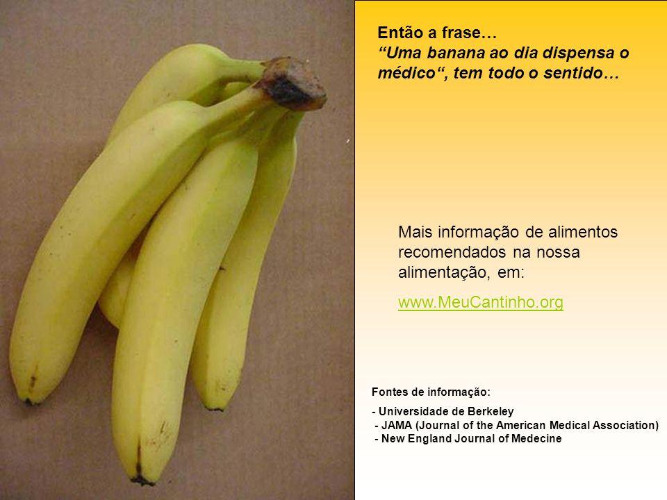 Então a frase… Uma banana ao dia dispensa o médico, tem todo o sentido… Fontes de informação: - Universidade de Berkeley - JAMA (Journal of the Americ
