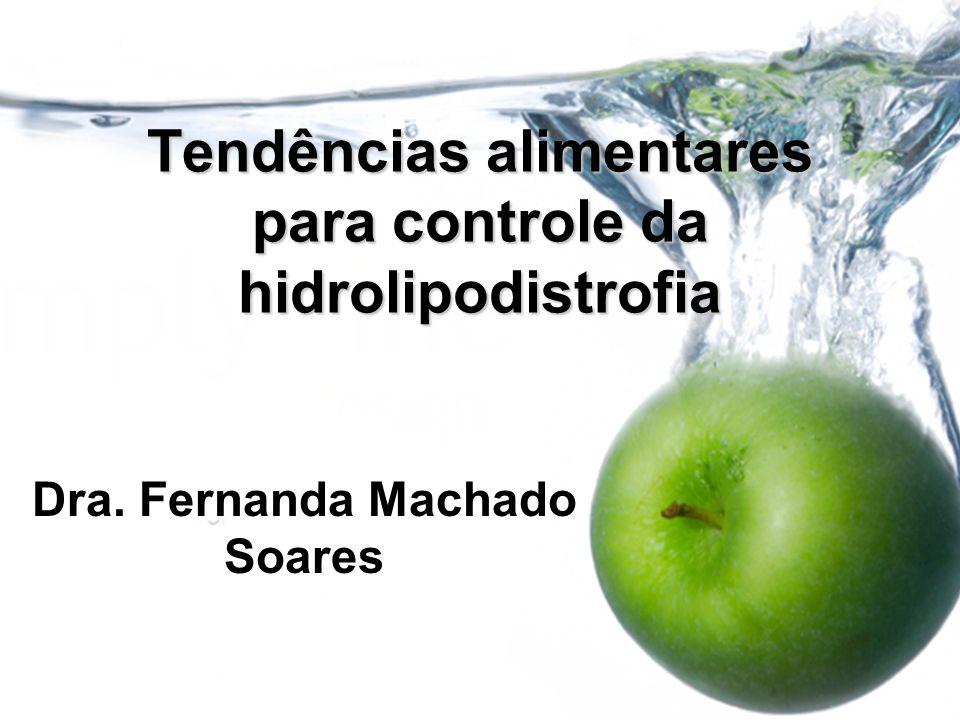 Tendências alimentares para controle da hidrolipodistrofia Dra. Fernanda Machado Soares