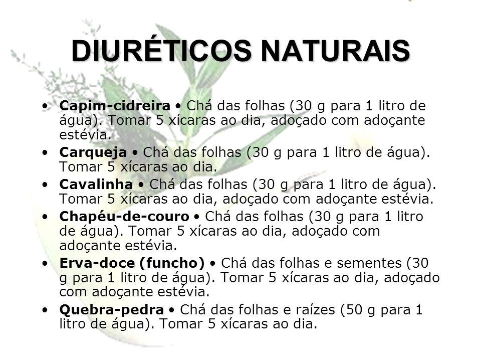 DIURÉTICOS NATURAIS Capim-cidreira Chá das folhas (30 g para 1 litro de água). Tomar 5 xícaras ao dia, adoçado com adoçante estévia. Carqueja Chá das