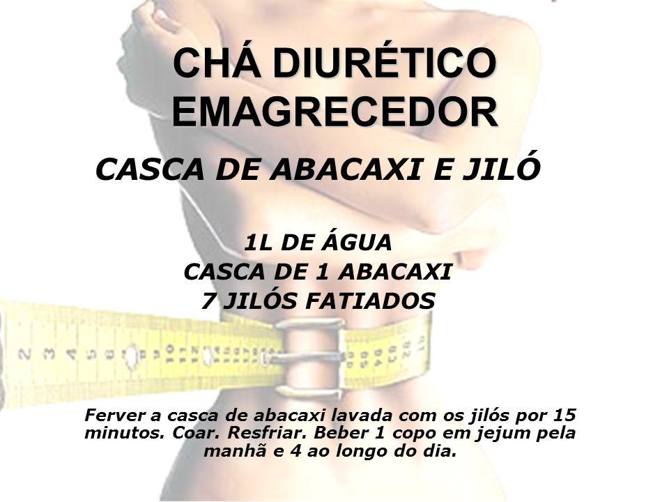 CHÁ DIURÉTICO EMAGRECEDOR CASCA DE ABACAXI E JILÓ 1L DE ÁGUA CASCA DE 1 ABACAXI 7 JILÓS FATIADOS Ferver a casca de abacaxi lavada com os jilós por 15 minutos.
