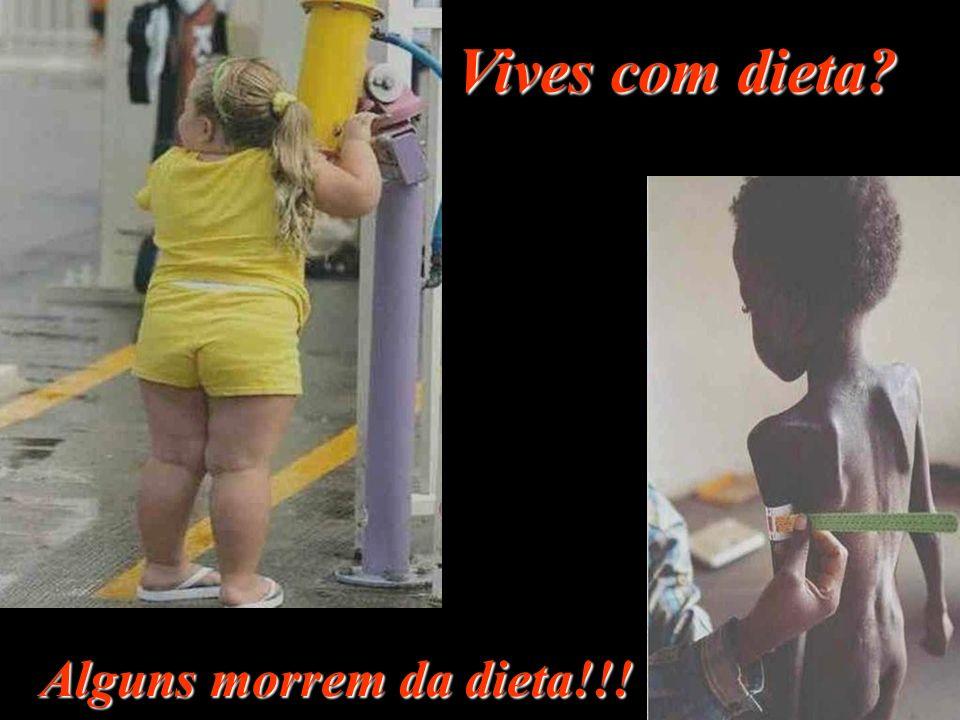 Vives com dieta? Alguns morrem da dieta!!!