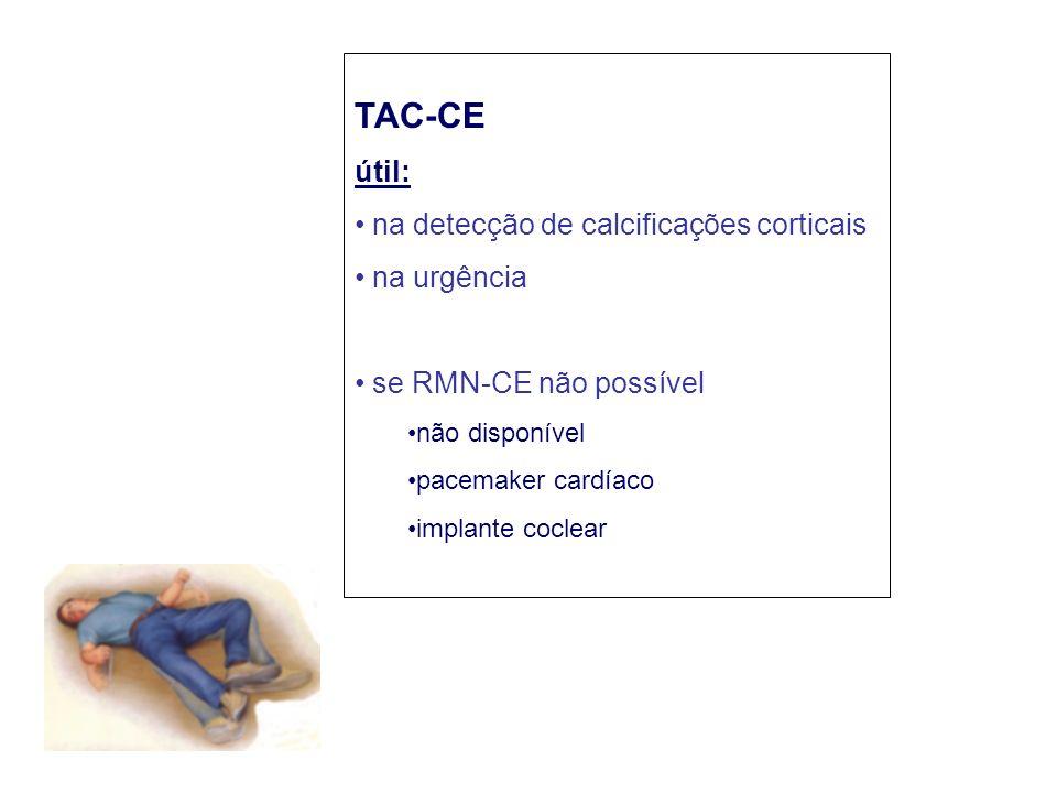 TAC-CE útil: na detecção de calcificações corticais na urgência se RMN-CE não possível não disponível pacemaker cardíaco implante coclear