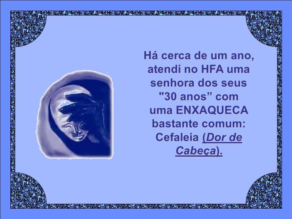 Há cerca de um ano, atendi no HFA uma senhora dos seus 30 anos com uma ENXAQUECA bastante comum: Cefaleia(Dor de Cabeça).