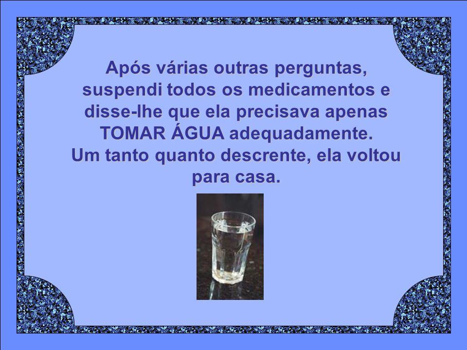 A mesma afirmou que bebia pouquíssima água, porque não sentia sede, principalmente à noite.