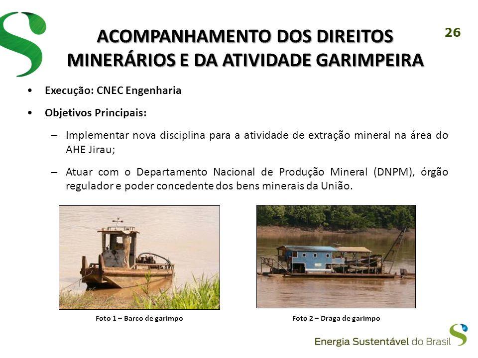 26 Execução: CNEC Engenharia Objetivos Principais: – Implementar nova disciplina para a atividade de extração mineral na área do AHE Jirau; – Atuar co
