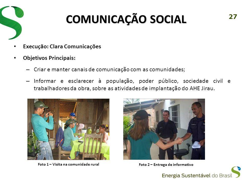 27 COMUNICAÇÃO SOCIAL Execução: Clara Comunicações Objetivos Principais: – Criar e manter canais de comunicação com as comunidades; – Informar e escla