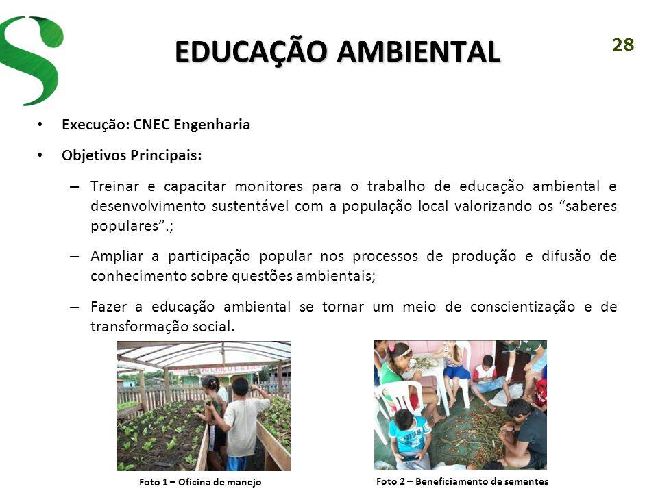 28 EDUCAÇÃO AMBIENTAL Execução: CNEC Engenharia Objetivos Principais: – Treinar e capacitar monitores para o trabalho de educação ambiental e desenvol