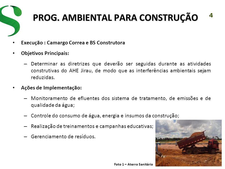 4 PROG. AMBIENTAL PARA CONSTRUÇÃO Execução : Camargo Correa e BS Construtora Objetivos Principais: – Determinar as diretrizes que deverão ser seguidas