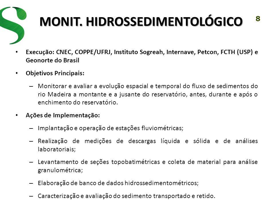 8 MONIT. HIDROSSEDIMENTOLÓGICO Execução: CNEC, COPPE/UFRJ, Instituto Sogreah, Internave, Petcon, FCTH (USP) e Geonorte do Brasil Objetivos Principais: