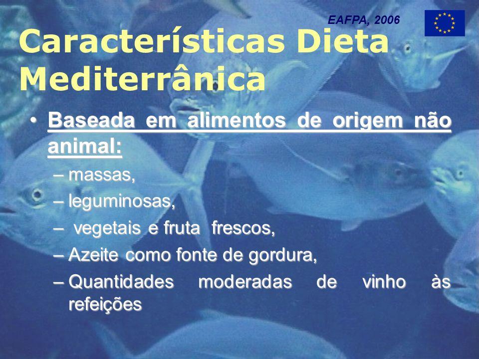 Características Dieta Mediterrânica EAFPA, 2006 Baseada em alimentos de origem não animal:Baseada em alimentos de origem não animal: –massas, –leguminosas, – vegetais e fruta frescos, –Azeite como fonte de gordura, –Quantidades moderadas de vinho às refeições