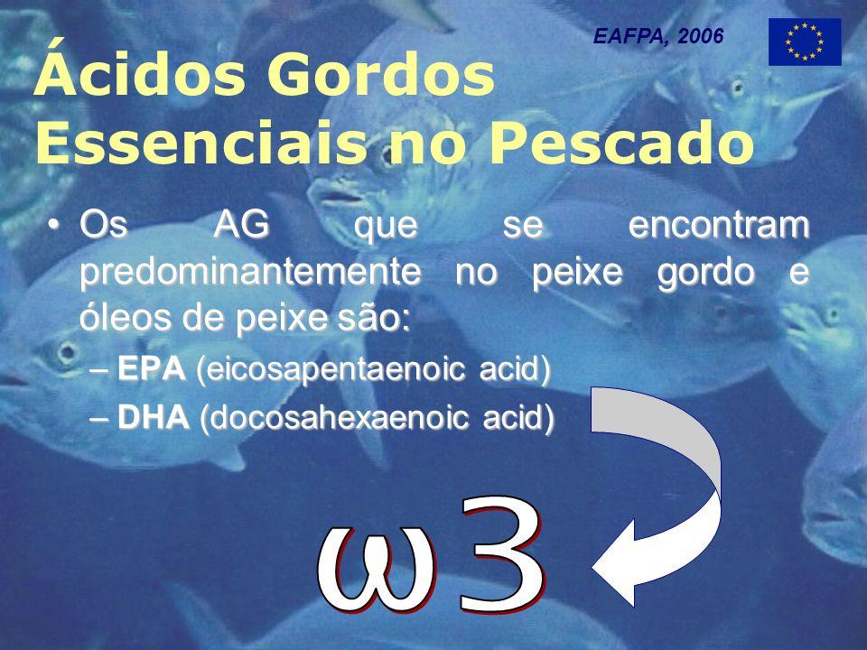 Ácidos Gordos Essenciais no Pescado EAFPA, 2006 Os AG que se encontram predominantemente no peixe gordo e óleos de peixe são:Os AG que se encontram predominantemente no peixe gordo e óleos de peixe são: –EPA (eicosapentaenoic acid) –DHA (docosahexaenoic acid)