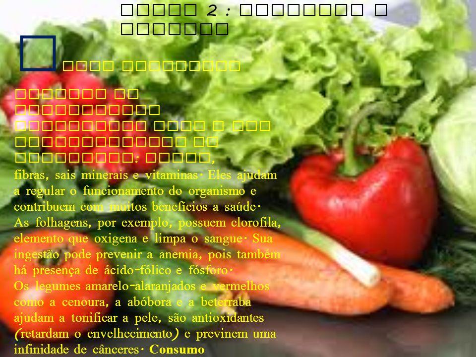 Grupo 2 : Verduras e legumes E sses alimentos possuem os componentes essenciais para o bom funcionamento do organismo : ferro, fibras, sais minerais e