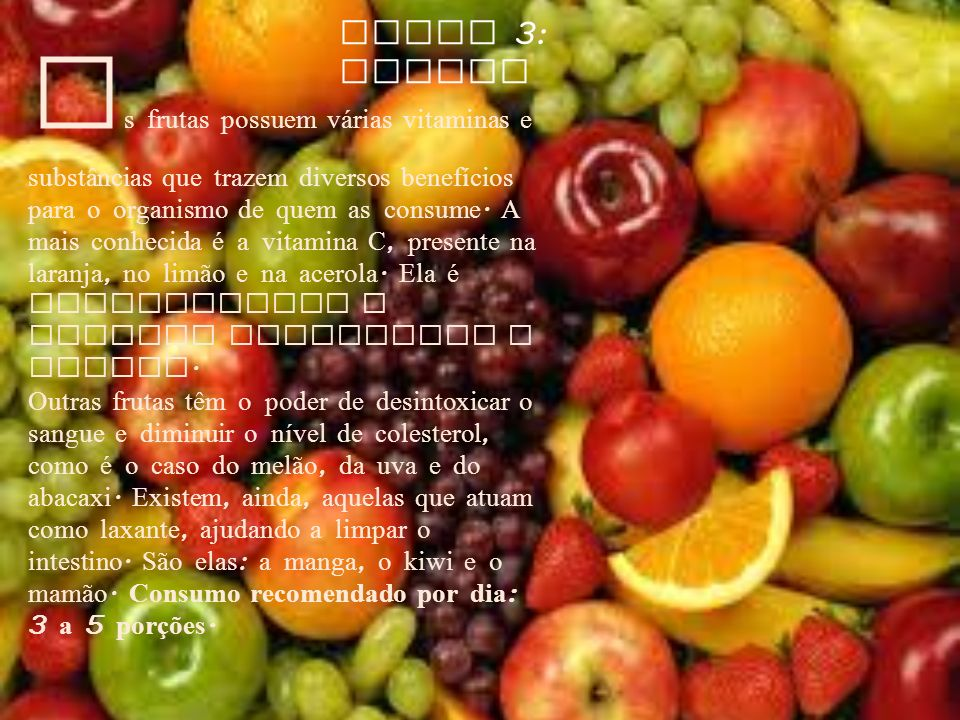A s frutas possuem v á rias vitaminas e substâncias que trazem diversos benefícios para o organismo de quem as consume. A mais conhecida é a vitamina