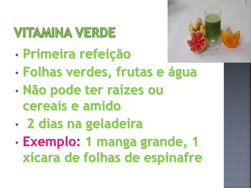 Primeira refeição Primeira refeição Folhas verdes, frutas e água Folhas verdes, frutas e água Não pode ter raízes ou cereais e amido Não pode ter raíz